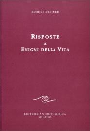 RISPOSTE A ENIGMI DELLA VITA di Rudolf Steiner