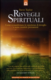RISVEGLI SPIRITUALI Come si manifestano le esperienze di risveglio e come renderle permanenti di Steve Taylor