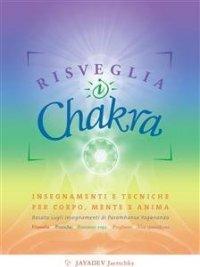 RISVEGLIA I CHAKRA (EBOOK) Insegnamenti e tecniche per corpo mente e anima - Basato sugli insegnamenti di Paramhansa Yogananda - Filosofia, pratiche, posizioni yoga, preghiere, vita quotidiana di Jayadev Jaerschky
