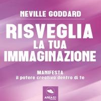 RISVEGLIA LA TUA IMMAGINAZIONE (AUDIOLIBRO MP3) Manifesta il potere creativo dentro di te di Neville Goddard