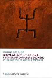 RISVEGLIARE L'ENERGIA Psicoterapia corporea e buddismo di Luciano Marchino