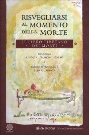 RISVEGLIARSI AL MOMENTO DELLA MORTE - IL LIBRO TIBETANO DEI MORTI di Chögyal Namkhai Norbu, Elio Guarsico