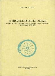 IL RISVEGLIO DELLE ANIME Avvenimenti di vita dell'anima e dello spirito in quadri scenici di Rudolf Steiner