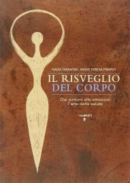 IL RISVEGLIO DEL CORPO Dai sintomi alle emozioni l'arte della salute di Nadia Tarantini, Maria Teresa Pinardi