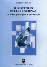 IL RISVEGLIO DELLA COSCIENZA Un nuovo paradigma in psicoterapia di Roberto Varrasi