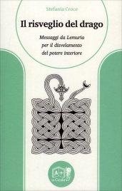 IL RISVEGLIO DEL DRAGO Messaggi da lemuria per il disvelamento del potere interiore di Stefania Croce