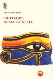I RITI EGIZI IN MASSONERIA di Vittorio Vanni