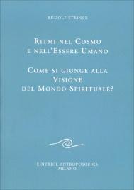 RITMI NEL COSMO E NELL'ESSERE UMANO Come si giunge alla Visione del Mondo Spirituale? di Rudolf Steiner