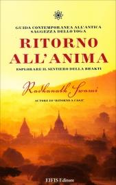 RITORNO ALL'ANIMA Una guida contemporanea all'antica Saggezza dello Yoga di Radhanath Swami