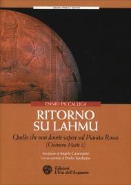 RITORNO SU LAHMU Quello che non dovete sapere sul Pianeta Rosso (Ossimoro Marte 2) di Ennio Piccaluga