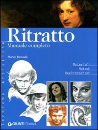 RITRATTO - MANUALE COMPLETO Materiali - Metodi - Realizzazioni di Marco Bussagli