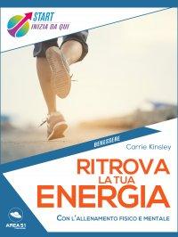 RITROVA LA TUA ENERGIA (EBOOK) Con l'allenamento fisico e mentale di Carrie Kinsley