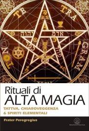 RITUALI DI ALTA MAGIA Tattva, chiaroveggenza e spiriti elementali di Frater Peregregius