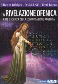 LA RIVELAZIONE OFENICA Arte e scienza della comunicazione angelica di Vincent Bridges, Darlene, Terri Burns