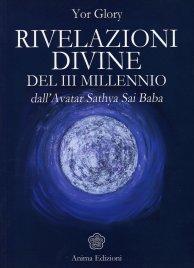 RIVELAZIONI DIVINE DEL III MILLENIO Dall'avatar Sathya Sai Baba di Yor Glory