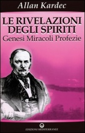 LE RIVELAZIONI DEGLI SPIRITI Genesi, miracoli, profezie di Allan Kardec