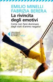 LA RIVINCITA DEGLI EMOTIVI Come non farsi dominare dagli stati d'animo negativi di Emilio Minelli, Fabrizia Berera