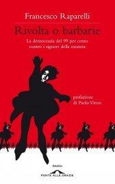 RIVOLTA O BARBARIE (EBOOK) La democrazia del 99 per cento contro i signori della moneta di Francesco Raparelli