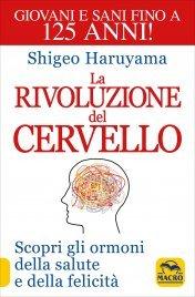 LA RIVOLUZIONE DEL CERVELLO Scopri gli ormoni della salute e della felicità di Shigeo Haruyama