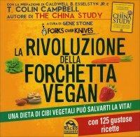 LA RIVOLUZIONE DELLA FORCHETTA VEGAN Una dieta di cibi vegetali può salvarti la vita! - Con 125 gustose ricette di Gene Stone