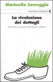 LA RIVOLUZIONE DEI DETTAGLI Manuale di ecoazioni individuali e collettive di Marinella Correggia