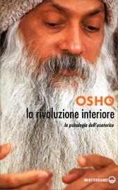 LA RIVOLUZIONE INTERIORE La psicologia dell'esoterico di Osho