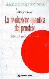 LA RIVOLUZIONE QUANTICA DEL PENSIERO Libera il genio che è in te di Stéphane Drouet