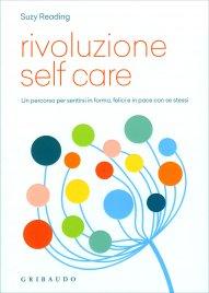 RIVOLUZIONE SELF-CARE Un percorso per sentirsi in forma, felici e in pace con se stessi di Suzy Reading
