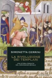 LA RIVOLUZIONE DEI TEMPLARI Una storia perduta del dodicesimo secolo di Simonetta Cerrini