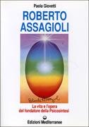ROBERTO ASSAGIOLI La vita e l'opera del fondatore della psicosintesi di Paola Giovetti