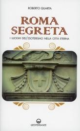 ROMA SEGRETA I luoghi dell'esoterismo nella città eterna di Roberto Quarta