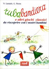 RUBABANDIERA E altri giochi classici da riscoprire con i nostri bambini di Nessia Laniado, Gianfilippo Pietra