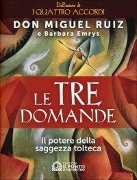 LE TRE DOMANDE Il potere della saggezza tolteca di Don Miguel Ruiz