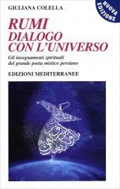 RUMI: DIALOGO CON L'UNIVERSO - CON CD AUDIO ALLEGATO Gli insegnamenti spirituali del grande poeta mistico persiano di Giuliana Colella