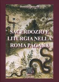 SACERDOZIO E LITURGIA NELLA ROMA PAGANA di Domizia Lanzetta