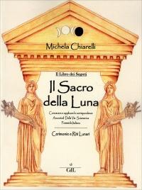 SACRO DELLA LUNA Conoscere e applicare le corrispondenze ancestrali della Via Sciamanica Femminile Italiana di Michela Chiarelli