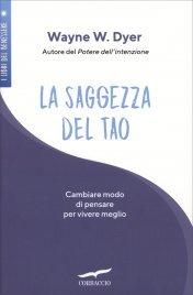 LA SAGGEZZA DEL TAO Come cambiare il modo di pensare per vivere meglio di Wayne W. Dyer