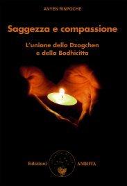 SAGGEZZA E COMPASSIONE L'unione dello Dzogchen e della Bodhichitta di Anyen Rinpoche