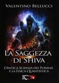 LA SAGGEZZA DI SHIVA L'antica scienza dei purana e la fisica quantistica di Valentino Bellucci