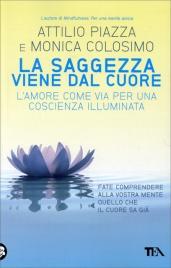 LA SAGGEZZA VIENE DAL CUORE L'amore come via per una coscienza illimitata di Attilio Piazza, Monica Colosimo
