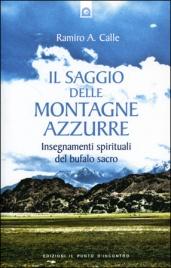 IL SAGGIO DELLE MONTAGNE AZZURRE Insegnamenti spirituali del bufalo sacro di Ramiro A. Calle