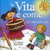 LA VITA è COME.. Gioca e impara con Om e Shanti di Michela Salotti