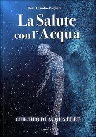 LA SALUTE CON L'ACQUA Che tipo di acqua bere di Claudio Pagliara