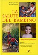 LA SALUTE DEL BAMBINO Consigli medico-pedagogici di Wolfgang Goebel, Michaela Glockler