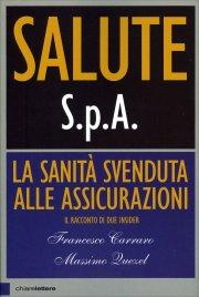SALUTE S.P.A La sanità svenduta alle assicurazioni di Francesco Carraro, Massimo Quezel