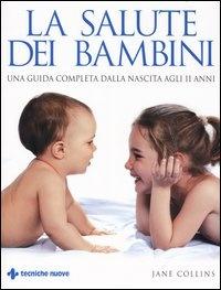 LA SALUTE DEI BAMBINI Una guida completa dalla nascita agli 11 anni di Jane Collins