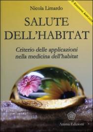 SALUTE DELL'HABITAT Criterio delle applicazioni nella medicina dell'habitat - Nuova edizione ampliata ed aggiornata di Nicola Limardo