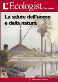 LA SALUTE DELL'UOMO E DELLA NATURA L'Ecologist Italiano di Autori Vari