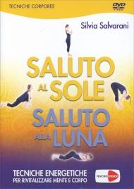 SALUTO AL SOLE SALUTO ALLA LUNA (VIDEOCORSO IN DVD) Tecniche energetiche per rivitalizzare mente e corpo di Silvia Salvarani