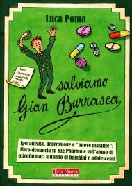 """SALVIAMO GIAN BURRASCA Iperattività, depressione e """"nuove malattie"""": libro-denuncia su Big Pharma e sull'abuso di psicofarmaci a danno di bambini e adolescenti di Luca Poma"""
